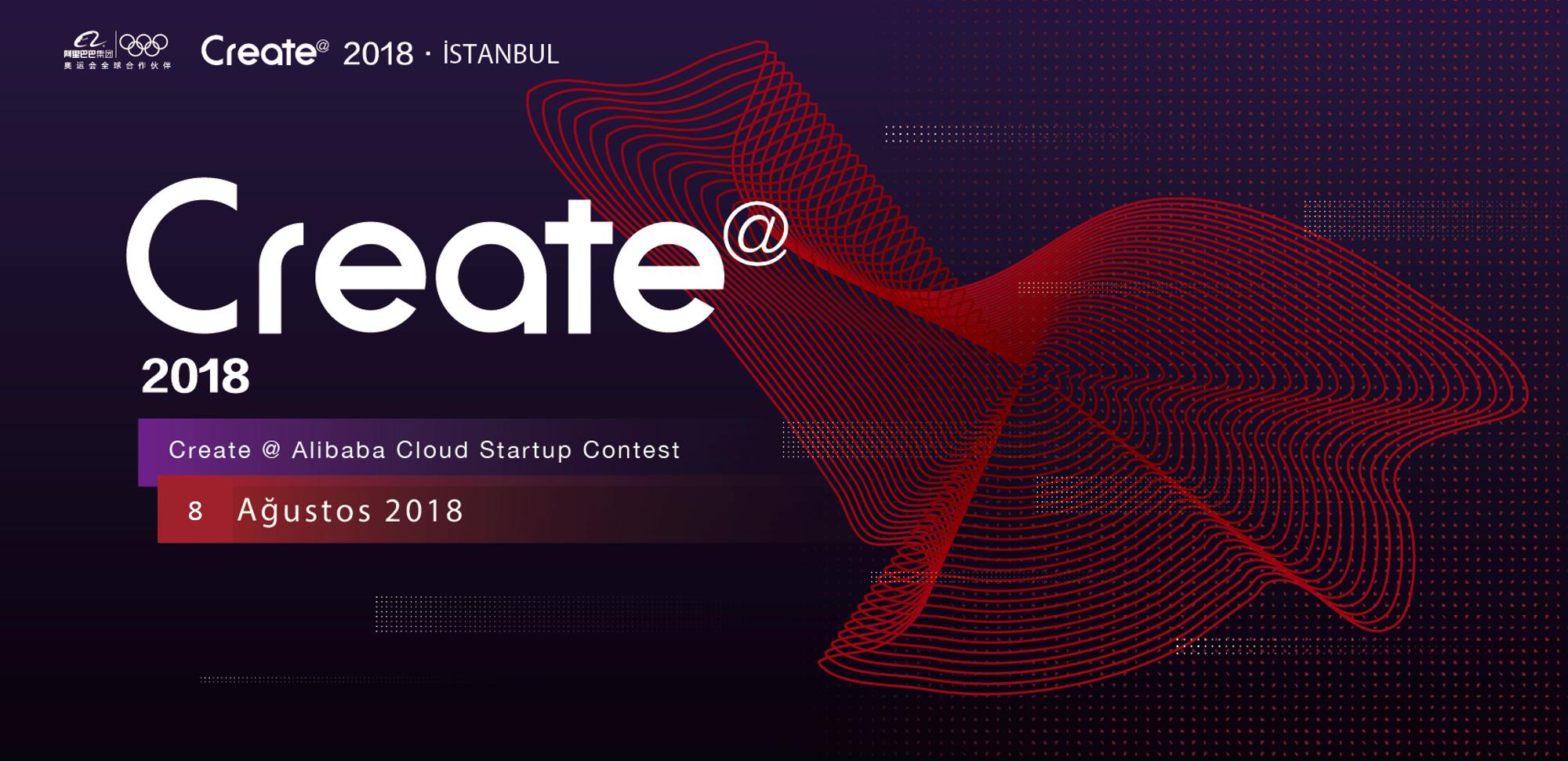 2018 Create@ Alibaba Cloud Startup Contest - Istanbul Turkey